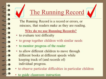 The Running Record The Running Record is a record or errors, or miscues, that readers make as they are reading. Why do we use Running Records? to evaluate.