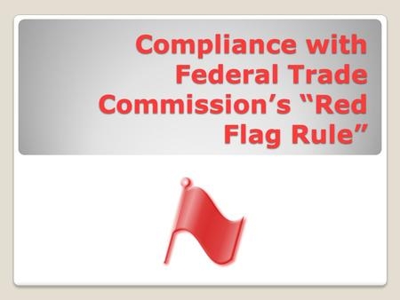 "Compliance with Federal Trade Commission's ""Red Flag Rule"""