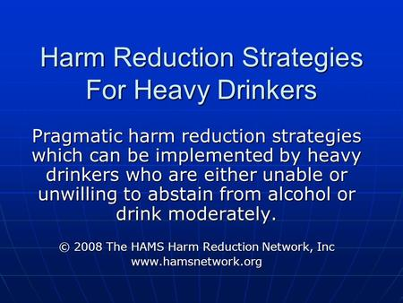 Harm Reduction Strategies For Heavy Drinkers Pragmatic harm reduction strategies which can be implemented by heavy drinkers who are either unable or unwilling.