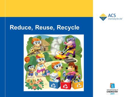 Reduce, Reuse, Recycle. Why Worry About Waste? How can we help? We can Reduce, Reuse, Recycle.
