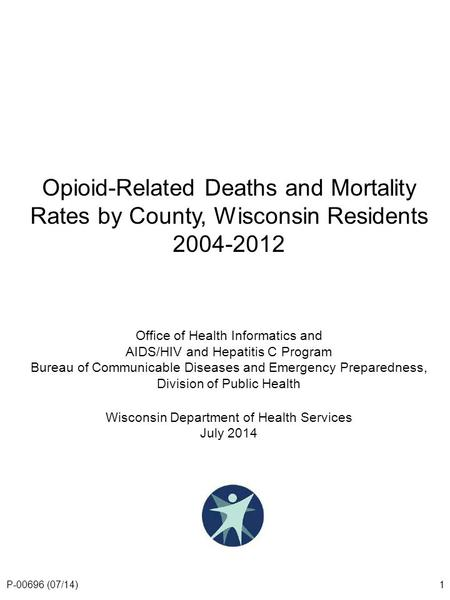 Opioid-Related Deaths and Mortality Rates by County, Wisconsin Residents 2004-2012 Office of Health Informatics and AIDS/HIV and Hepatitis C Program Bureau.
