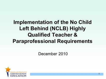 1 Implementation of the No Child Left Behind (NCLB) Highly Qualified Teacher & Paraprofessional Requirements December 2010.