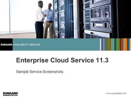 Www.sungardas.com Sample Service Screenshots Enterprise Cloud Service 11.3.