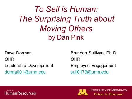 Human Resources Office of To Sell is Human: The Surprising Truth about Moving Others by Dan Pink Dave DormanBrandon Sullivan, Ph.D.OHR Leadership DevelopmentEmployee.