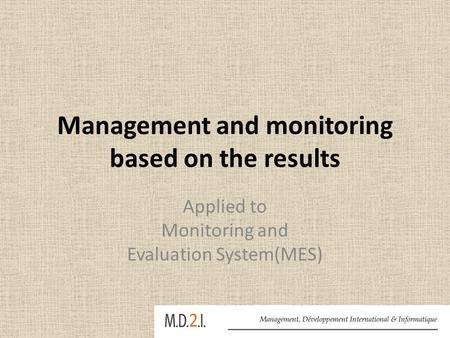 Management and monitoring based on the results Applied to Monitoring and Evaluation System(MES)