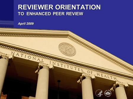 1 REVIEWER ORIENTATION TO ENHANCED PEER REVIEW April 2009 1.