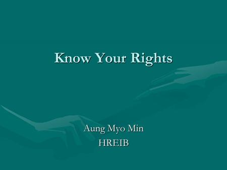 Know Your Rights Aung Myo Min HREIB. Development of Human Rights Religious ideas The Hindu, the Bible, the Koran, and the Analects of Confucius address.