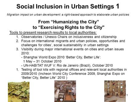 "1 From ""Humanizing the City"" to ""Exercising Rights to the City Tools to present research results to local authorities: 1.Observatories / Unesco Chairs."