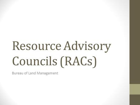 Resource Advisory Councils (RACs) Bureau of Land Management.