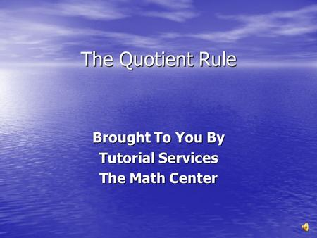 The Quotient Rule Brought To You By Tutorial Services The Math Center.