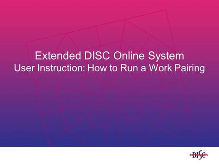 Extended DISC Online System User Instruction: How to Run a Work Pairing.