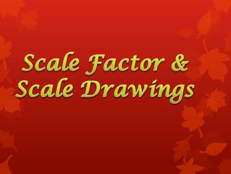Scale Factor & Scale Drawings.