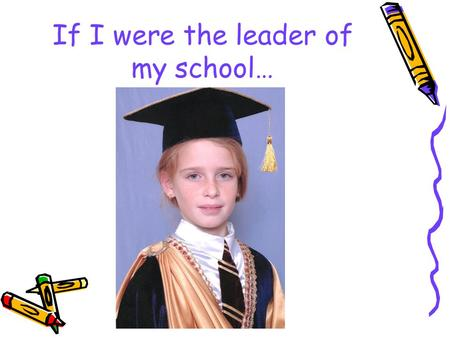 If I were the leader of my school…
