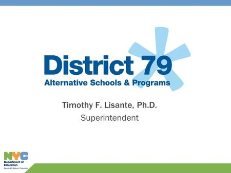 Timothy F. Lisante, Ph.D. Superintendent. Context of Our Work In New York City, 138,000 youth between the ages of 16 and 21 are overage and under- credited.