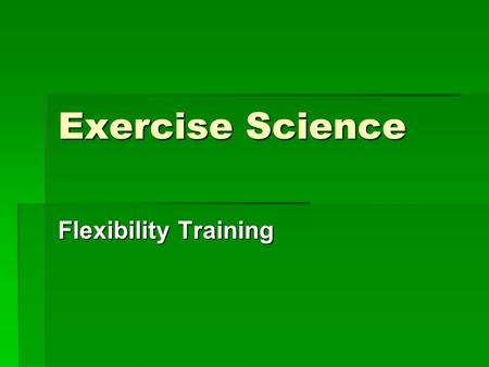 Exercise Science Flexibility Training.