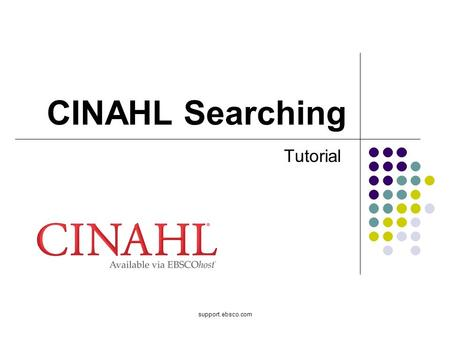 Support.ebsco.com CINAHL Searching Tutorial. Welcome to EBSCO's CINAHL Searching tutorial featuring the CINAHL database, the most comprehensive resource.