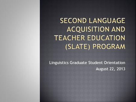Linguistics Graduate Student Orientation August 22, 2013.