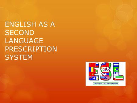 ENGLISH AS A SECOND LANGUAGE PRESCRIPTION SYSTEM.