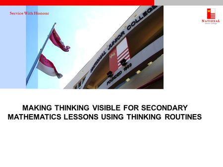 Service With Honour MAKING THINKING VISIBLE FOR SECONDARY MATHEMATICS LESSONS USING THINKING ROUTINES.