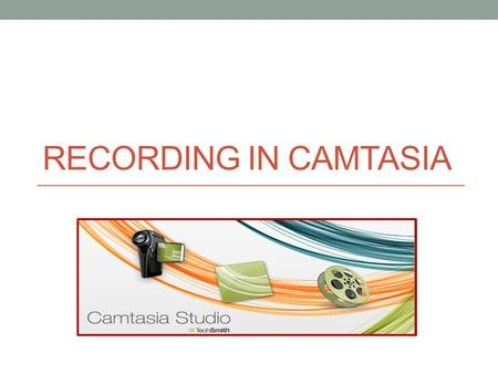 "RECORDING IN CAMTASIA. How to record in Camtasia Step 1: Open Camtasia  select desktop icon Step 2: Select ""Record the Screen"" Step 3: Resize screen."