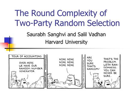 The Round Complexity of Two-Party Random Selection Saurabh Sanghvi and Salil Vadhan Harvard University.