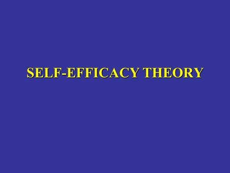 SELF-EFFICACY THEORY.