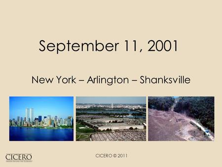 CICERO © 2011 September 11, 2001 New York – Arlington – Shanksville.