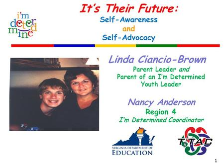 It's Their Future: Self-Awareness and Self-Advocacy Linda Ciancio-Brown Parent Leader and Parent of an I'm Determined Youth Leader Nancy Anderson Region.