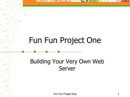 Fun Fun Project One1 Building Your Very Own Web Server.