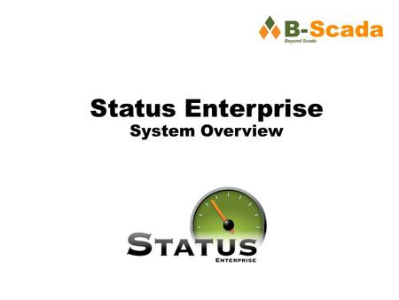 Status Enterprise System Overview. What is Status Enterprise? Status is an HMI/SCADA system with live and historical data, trending, alarming, web and.