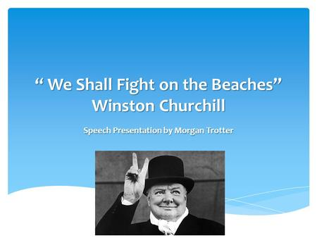 """ We Shall Fight on the Beaches"" Winston Churchill"
