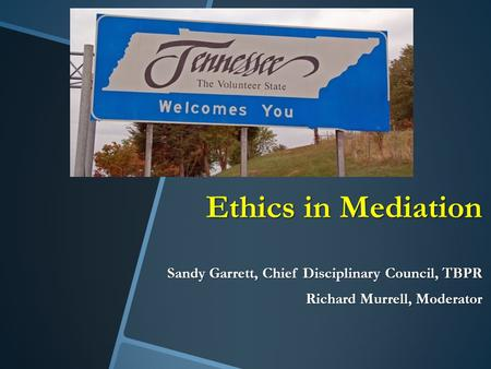 Ethics in Mediation Sandy Garrett, Chief Disciplinary Council, TBPR Richard Murrell, Moderator.