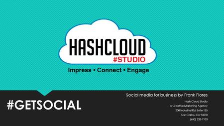 Social media for business by Frank Flores Hash Cloud Studio A Creative Marketing Agency 200 Industrial Rd. Suite 155 San Carlos, CA 94070 (650) 232-7103.