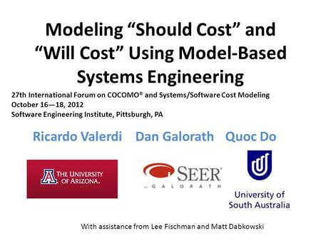 "Modeling ""Should Cost"" and ""Will Cost"" Using Model-Based Systems Engineering Ricardo Valerdi Dan GalorathQuoc Do With assistance from Lee Fischman and."