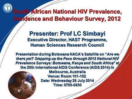 South African National HIV Prevalence, Incidence and Behaviour Survey, 2012 Presenter: Prof LC Simbayi Executive Director, HAST Programme, Human Sciences.