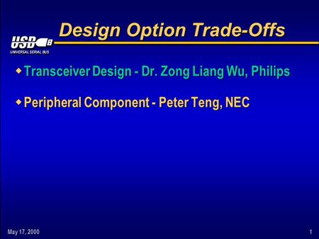 May 17, 20001 Design Option Trade-Offs w Transceiver Design - Dr. Zong Liang Wu, Philips w Peripheral Component - Peter Teng, NEC.