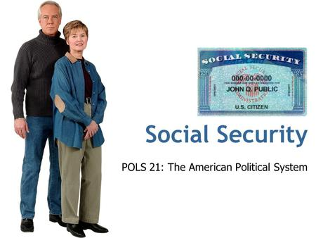 Social Security POLS 21: The American Political System.