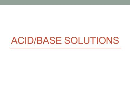 Acid/Base solutions.