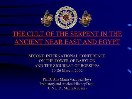 THE CULT OF THE SERPENT IN THE ANCIENT NEAR EAST AND EGYPT SECOND INTERNATIONAL CONFERENCE ON THE TOWER OF BABYLON AND THE ZIGURRAT OF BORSIPPA 20-26 March,