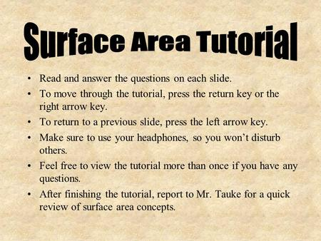 Read and answer the questions on each slide. To move through the tutorial, press the return key or the right arrow key. To return to a previous slide,