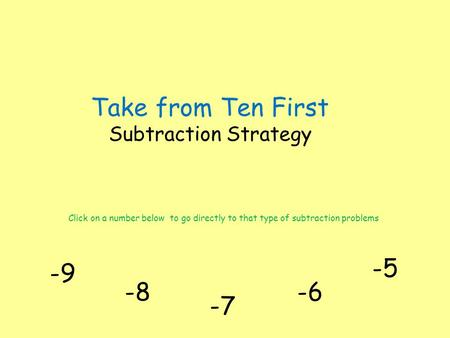 Take from Ten First Subtraction Strategy -9 Click on a number below to go directly to that type of subtraction problems -8-6 -7 -5.