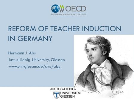 Hermann J. Abs Justus-Liebig-University, Giessen www.uni-giessen.de/cms/abs REFORM OF TEACHER INDUCTION IN GERMANY.