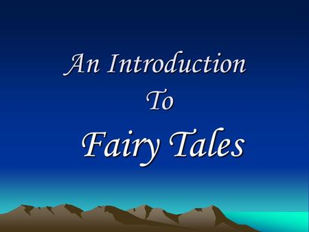 An Introduction To Fairy Tales.