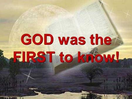 "GOD was the FIRST to know!. That numerous truths about our world were written in the Bible hundreds or even thousands of years before science ""discovered"""