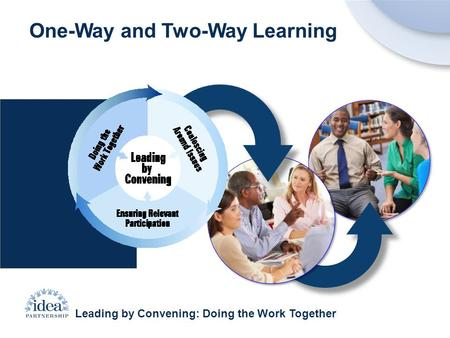 Leading by Convening: Doing the Work Together One-Way and Two-Way Learning.