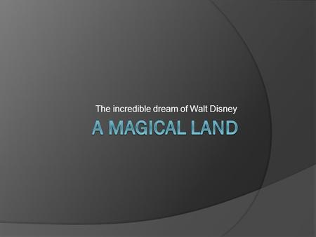The incredible dream of Walt Disney. Menu  Background Information  The Dream  A Magical Land  References.