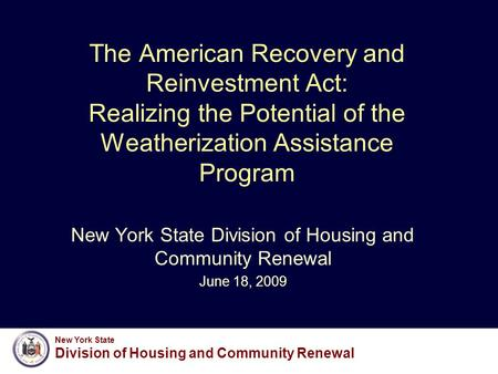 New York State Division of Housing and Community Renewal The American Recovery and Reinvestment Act: Realizing the Potential of the Weatherization Assistance.