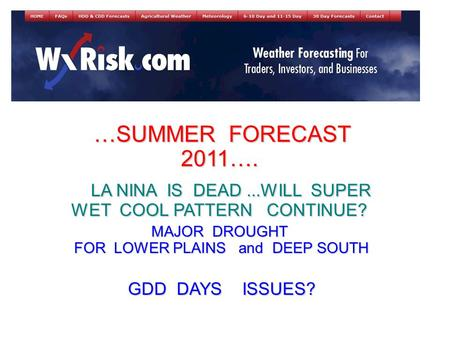 …SUMMER FORECAST 2011…. …SUMMER FORECAST 2011…. LA NINA IS DEAD...WILL SUPER WET COOL PATTERN CONTINUE? LA NINA IS DEAD...WILL SUPER WET COOL PATTERN CONTINUE?