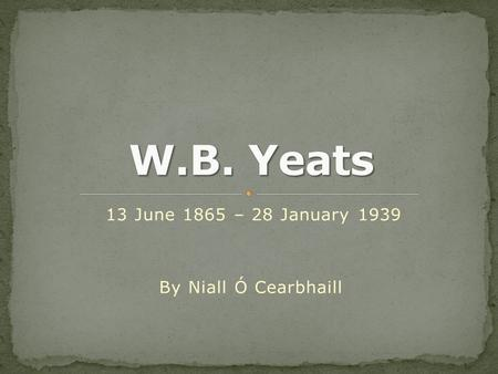 13 June 1865 – 28 January 1939 By Niall Ó Cearbhaill.