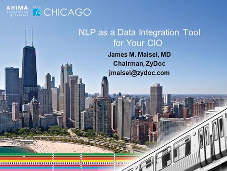 NLP as a Data Integration Tool for Your CIO James M. Maisel, MD Chairman, ZyDoc